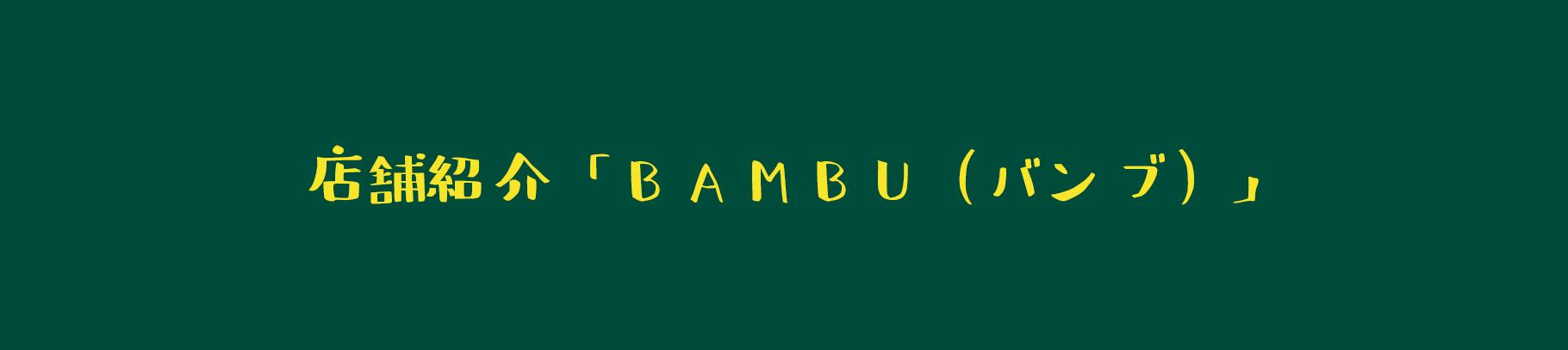 店舗紹介「BAMBU(バンブ)」